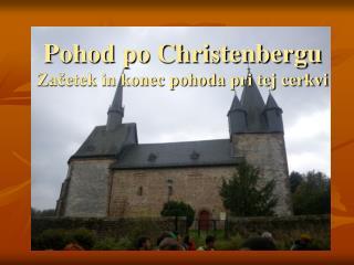 Pohod po Christenbergu Začetek in konec pohoda pri tej cerkvi