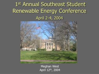 1 st  Annual Southeast Student Renewable Energy Conference April 2-4, 2004