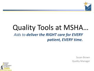 Aids to  deliver the RIGHT care for EVERY patient, EVERY time.