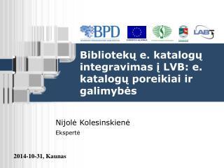 Bibliotek ų e. katalogų integravimas į LVB: e. katalogų poreikiai ir galimybės