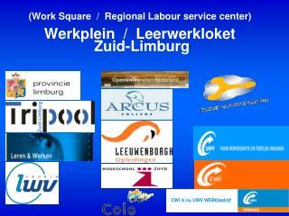 (Work Square  /  Regional Labour service center) Werkplein  /  Leerwerkloket  Zuid-Limburg