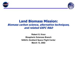 Land Biomass Mission: Biomass carbon science, alternative techniques, and related GSFC R&D