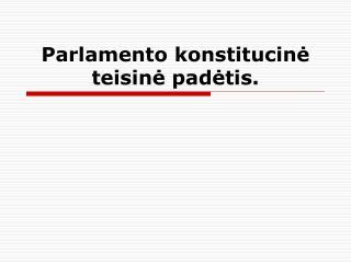 Parlamento konstitucinė teisinė padėtis.