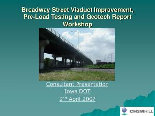 Broadway Street Viaduct Improvement,  Pre-Load Testing and Geotech Report Workshop