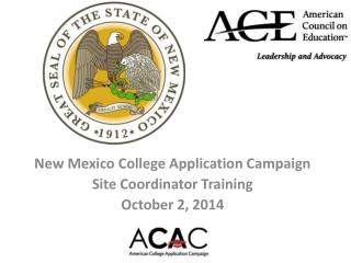 New Mexico College Application Campaign  Site Coordinator Training October 2, 2014