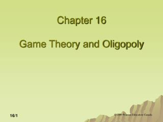 Chapter 16 Game Theory and Oligopoly