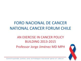 FORO NACIONAL DE CANCER NATIONAL CANCER FORUM CHILE