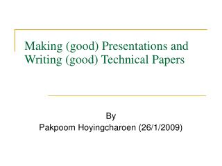 Making (good) Presentations and Writing (good) Technical Papers