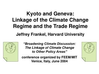 Kyoto and Geneva:  Linkage of the Climate Change Regime and the Trade Regime  Jeffrey Frankel, Harvard University