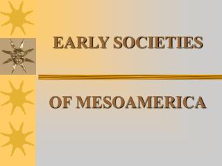 EARLY SOCIETIES OF MESOAMERICA