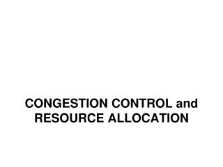 CONGESTION CONTROL and RESOURCE ALLOCATION