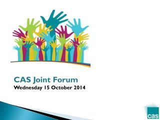 CAS Joint Forum  Wednesday 15 October 2014