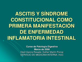 ASCITIS Y SÍNDROME CONSTITUCIONAL COMO PRIMERA MANIFESTACIÓN DE ENFERMEDAD INFLAMATORIA INTESTINAL