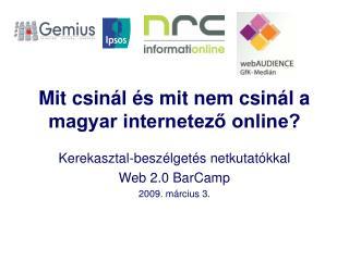 Mit csinál és mit nem csinál a magyar internetező online?