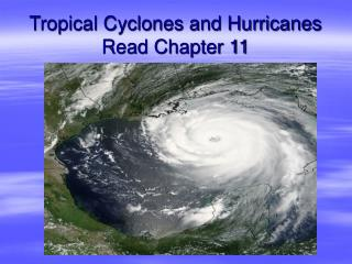 Tropical Cyclones and Hurricanes  Read Chapter 11
