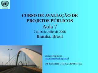 CURSO DE AVALIAÇÃO DE PROJETOS PÚBLICOS Aula 7 7 al 16 de Julho de 2008 Brasilia, Brasil