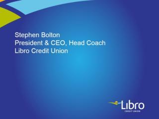 Stephen Bolton President & CEO, Head Coach Libro Credit Union