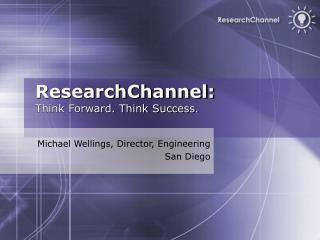 ResearchChannel: Think Forward. Think Success.