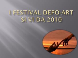 I FESTIVAL DEPO-ART  Si VI DA 2010