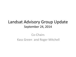 Landsat Advisory Group Update September 24, 2014