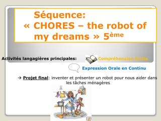 Séquence:        « CHORES – the robot of 		my dreams » 5 ème