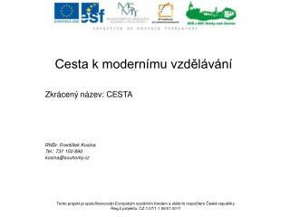Cesta k modernímu vzdělávání Zkrácený název: CESTA RNDr. František Kosina Tel.: 731 150 890