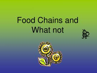 Food Chains and What not