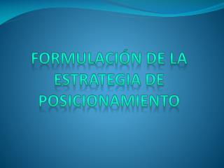 FORMULACI�N DE  LA  ESTRATEGIA DE POSICIONAMIENTO