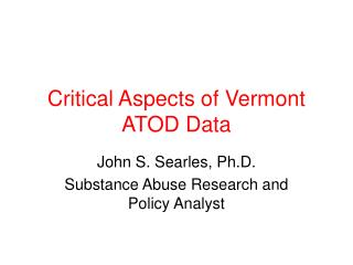 Critical Aspects of Vermont ATOD Data