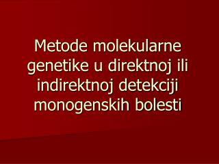 Metode  molekularn e geneti ke u direktnoj ili indirektnoj detekciji monogenskih bolesti