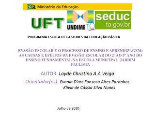 AUTOR: Layde  Christina A  A  Veiga Orientador( es ):  Evania  D' arc  Fonseca Aires Paranhos