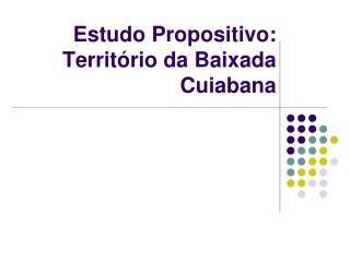 Estudo Propositivo: Territ�rio da Baixada Cuiabana