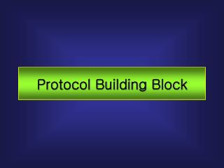 Protocol Building Block