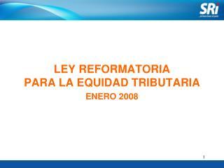 LEY REFORMATORIA PARA LA EQUIDAD TRIBUTARIA