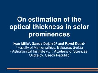 On estimation of the optical thickness in solar prominences