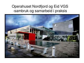 Operahuset Nordfjord og Eid VGS -sambruk og samarbeid i praksis