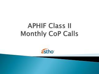 APHIF Class II Monthly CoP Calls
