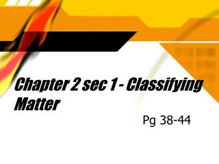 Chapter 2 sec 1 - Classifying Matter