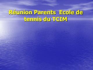 Réunion Parents   Ecole de tennis du  TCIM