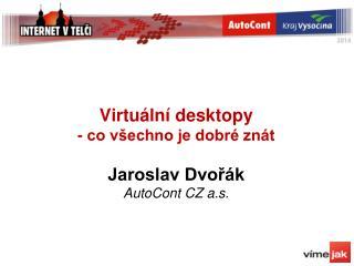 Virtuální desktopy - co všechno je dobré znát Jaroslav Dvořák AutoCont CZ a.s.