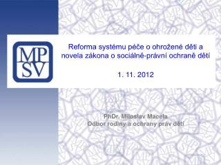Reforma systému péče o ohrožené děti a novela zákona o sociálně-právní ochraně dětí  1. 11. 2012