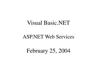 Visual Basic.NET ASP.NET Web Services February 25, 2004