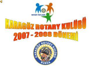 KARAGÖZ ROTARY KULÜBÜ 2007 - 2008 DÖNEMİ
