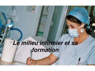 Le milieu infirmier et sa formation