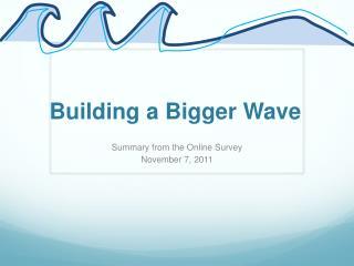 Building a Bigger Wave
