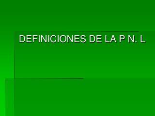 DEFINICIONES DE LA P N. L