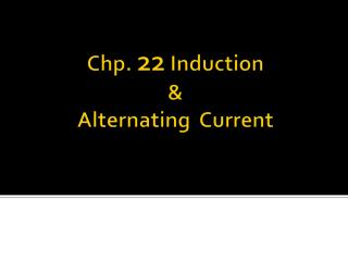 Chp .  22  Induction  &  Alternating  Current