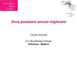 Dove possiamo ancora migliorare  Claudia Venturelli S.C. Microbiologia-Virologia