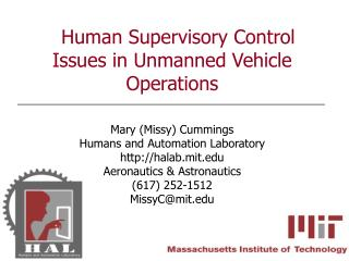 Human Supervisory Control Issues in Unmanned Vehicle Operations Mary (Missy) Cummings