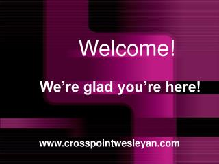 We're glad you're here!